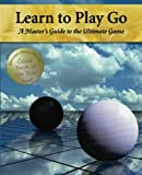 Learn to Play Go: A Master's Guide to the Ultimate Game (Volume I) - Janice Kim