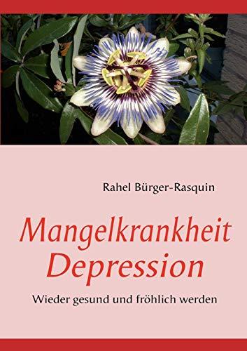 Mangelkrankheit Depression: Wieder gesund und fröhlich werden: Durch Vitalstroffe wieder gesund und fröhlich werden