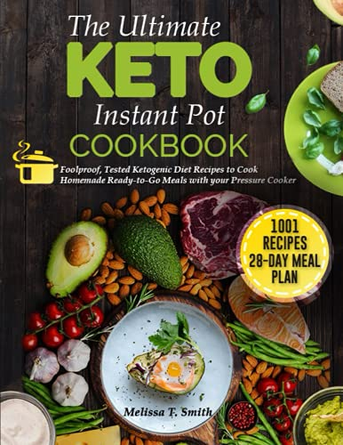 the Ultimate Keto Instant Pot Cookbook: Foolproof, Tested Ketogenic Diet Recipes to Cook Homemade Ready-to-Go Meals with your Pressure Cooker