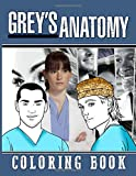 Greys Anatomy Coloring Book: Greys Anatomy Color Wonder Relaxation Coloring Books For Adults, Boys, Girls! With Newest Unofficial Images