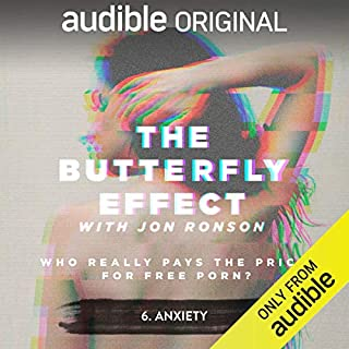 Ep. 6: Anxiety (The Butterfly Effect)                   By:                                                                                                                                 Jon Ronson                           Length: 27 mins     45 ratings     Overall 4.7
