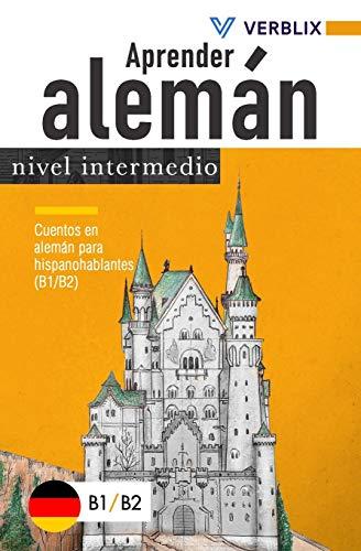 Aprender alemán: nivel intermedio: Cuentos en alemán para hispanohablantes (B1/B2)