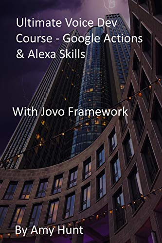 Ultimate Voice Dev Course - Google Actions & Alexa Skills: With Jovo Framework (English Edition)