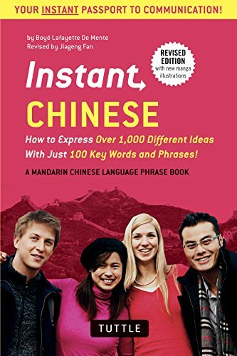 [Instant Chinese: How to Express Over 1,000 Different Ideas with Just 100 Key Words and Phrases! (A Mandarin Chinese Phrasebook & Dictionary)] [By: De Mente, Boye Lafayette] [February, 2016]