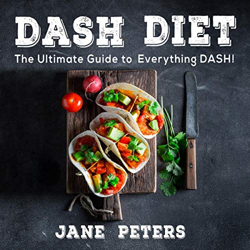DASH Diet: The Ultimate Guide to Everything DASH! audiobook cover art