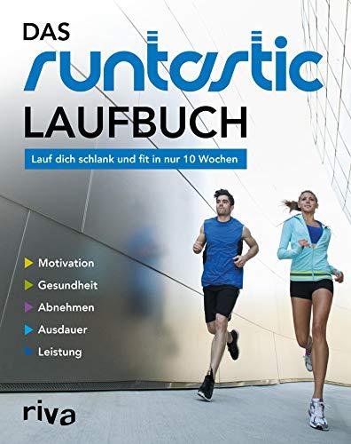 Das Runtastic-Laufbuch: Lauf dich schlank und fit in nur 10 Wochen