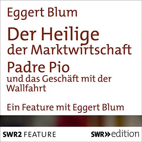 Der Heilige der Marktwirtschaft     Padre Pio und das Geschäft mit der Wallfahrt              Autor:                                                                                                                                 Eggert Blum                               Sprecher:                                                                                                                                 Eggert Blum                      Spieldauer: 23 Min.     Noch nicht bewertet     Gesamt 0,0