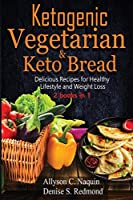 Ketogenic Vegetarian & Keto Bread - 2 books in 1: Delicious Recipes for Healthy Lifestyle and Weight Loss