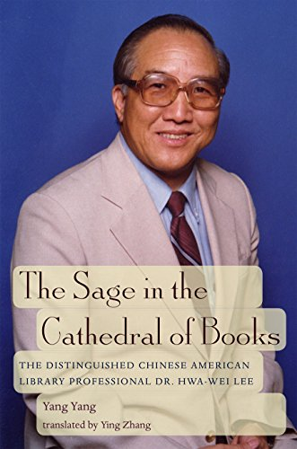 The Sage in the Cathedral of Books: The Distinguished Chinese American Library Professional Dr. Hwa-Wei Lee (English Edition)