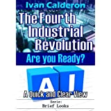 The Fourth Industrial Revolution... Are you Ready?: A Quick and Clear View (Brief Look) (English Edition)
