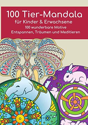 100 wunderbare Tier Mandala für Kinder und Erwachsene: 100 wunderbare Motive - Entspannen, Träumen und Meditieren