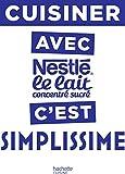 Cuisiner avec le lait concentré Nestlé c'est Simplissime