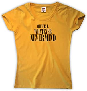 Outsider. Oh Well, Whatever, Nevermind Camiseta para Mujer