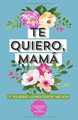 Te quiero, mamá. Y Quiero Conocerte Mejor: Preguntas para mi Madre. Regalo para...