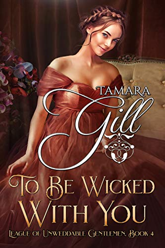 To Be Wicked With You (League of Unweddable Gentlemen Book 4)