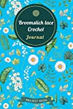 Broomstick lace Crochet Journal: Cute Floral Spring Themed Crochet Notebook for Serious Needlework Lovers - 6'x9' 100 Pages Project Book (Yarns Book Series)