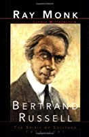 BERTRAND RUSSELL: The Spirit of Solitude 1872-1921