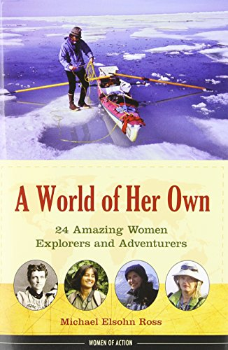 Compare Textbook Prices for A World of Her Own: 24 Amazing Women Explorers and Adventurers 8 Women of Action First Edition, First Printing Edition ISBN 9781613744383 by Ross, Michael Elsohn
