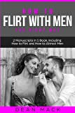 How to Flirt with Men: The Right Way - Bundle - The Only 2 Books You Need to Master Flirting with Men, Attracting Men and Seducing a Man Today (Social Skills) (Volume 13)
