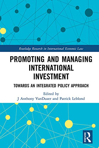 Promoting and Managing International Investment: Towards an Integrated Policy Approach (Routledge Research in International Economic Law) (English Edition)
