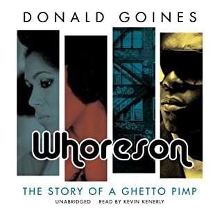 Whoreson     The Story of a Ghetto Pimp              By:                                                                                                                                 Donald Goines                               Narrated by:                                                                                                                                 Kevin Kenerly                      Length: 7 hrs and 21 mins     414 ratings     Overall 4.6