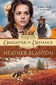 Daughter of Defiance: A Christian Historical Western Romance (Thanksgiving Books & Blessings Book 6) by [Heather Blanton, Thanksgiving Books and Blessings]