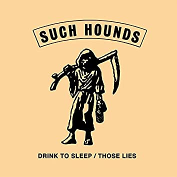 Drink to Sleep / Those Lies