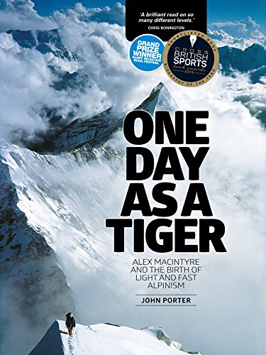 One Day as a Tiger: Alex MacIntyre and the birth of light and fast alpinism (English Edition)