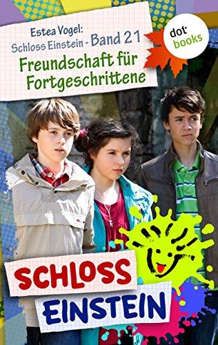 Schloss Einstein - Band 21: Freundschaft für Fortgeschrittene: Roman