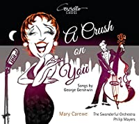 A Crush On You - Songs by George Gershwin by Mary Carewe / The Swonderful Orchestra