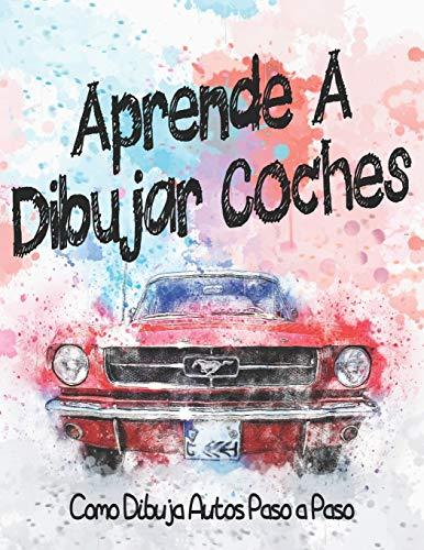 Aprende A Dibujar Coches Como Dibuja Autos Paso a Paso: Dibuja coches de lujo, exóticos, musculosos y deportivos / Dibujo y libro para colorear para ... autos geniales | amantes de los coches