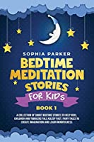Bedtime Meditation Stories for Kids: A Collection of Short Bedtime Stories to Help Kids, Children and Toddlers Fall Asleep Fast. Fairy Tales to Create Imagination and Learn Mindfulness