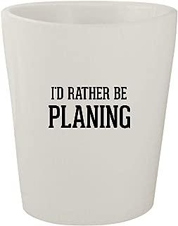 I'd Rather Be PLANING - White Ceramic 1.5oz Shot Glass