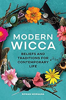 Modern Wicca  Beliefs and Traditions for Contemporary Life