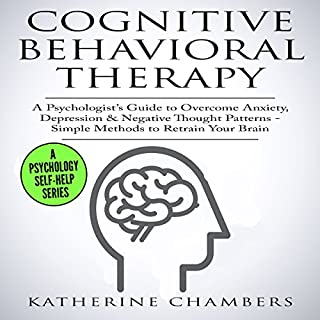 Cognitive Behavioral Therapy: A Psychologist's Guide to Overcome Anxiety, Depression, & Negative Thought Patterns audiobook cover art