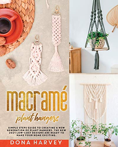 Compare Textbook Prices for MACRAME' PLANT HANGERS: Simple Steps Guide to Creating a New Generation of Plant Hangers. The New 2021 Low-Cost Designs Are Ready to Make Your Home Exciting  ISBN 9798737016937 by HARVEY, DONA