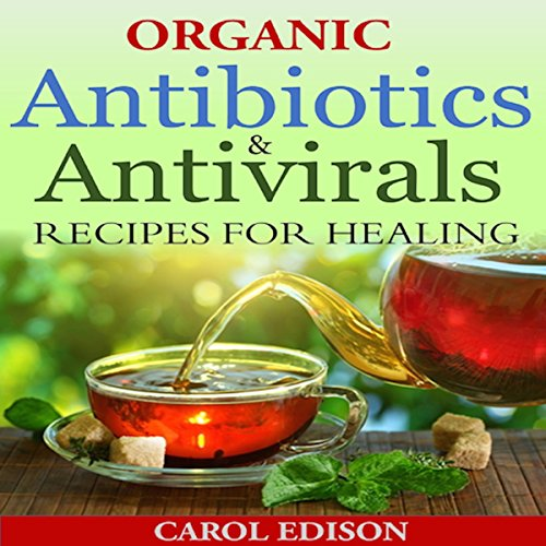 Organic Antibiotics and Antivirals Recipes for Healing audiobook cover art