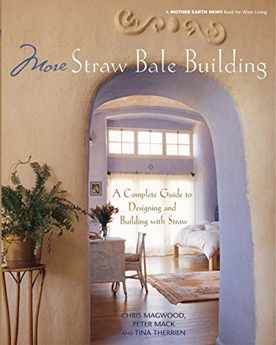 More Straw Bale Building: How to Plan, Design and Build with Straw (Mother Earth News Wiser Living Series Book 7)
