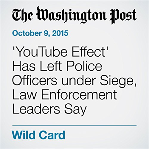 'YouTube Effect' Has Left Police Officers under Siege, Law Enforcement Leaders Say audiobook cover art