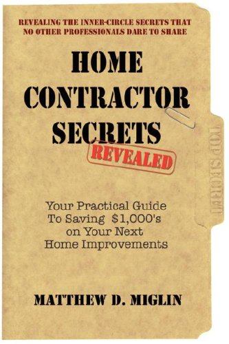 Home Contractor's Secrets-Revealed: Contractor Reveals How to Save $1000's on Your Home Improvement Projects