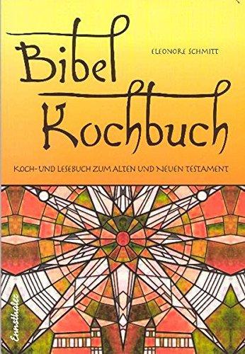 Bibelkochbuch: Koch- und Lesebuch zum Alten und Neuen Testament