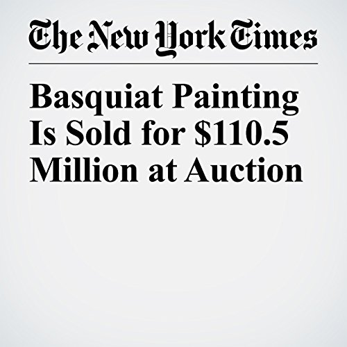 Basquiat Painting Is Sold for $110.5 Million at Auction copertina