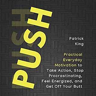 Push Yourself     Practical Everyday Motivation to Be Self-Disciplined, Take Action, Stop Procrastinating, and Feel Energized              Written by:                                                                                                                                 Patrick King                               Narrated by:                                                                                                                                 Steve Campbell                      Length: 2 hrs and 57 mins     Not rated yet     Overall 0.0