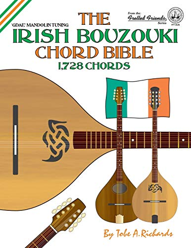 The Irish Bouzouki Chord Bible: GDAE Mandolin Style Tuning 1,728 Chords (Fretted Friends)