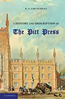 A History and Description of the Pitt Press: Erected to the Memory of Mr Pitt, for the Use of the University Printing Press