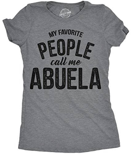 Crazy Dog T-Shirts Womens My Favorite People Call Me Abuela Tshirt Funny Mothers Day Tee for Ladies (Dark Heather Grey) - M