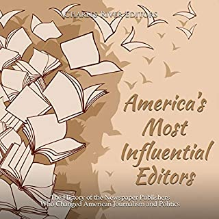 America's Most Influential Editors: The History of the Newspaper Publishers Who Changed American Journalism and Politics cover art