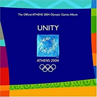 Unity - The Official Athens 2004 Olympic Games Album by Various Artists (2004-07-27)
