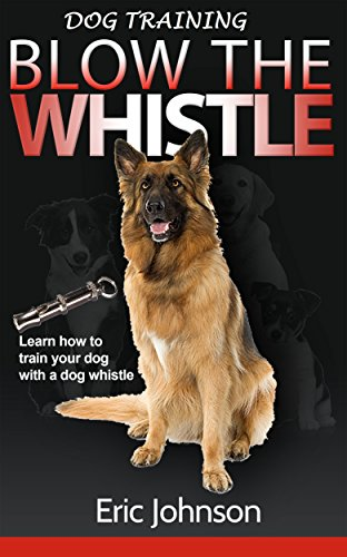 Dog Training: Guide for training you puppy or dog with a dog whistle, Guide for dummies: Teach your dog or puppy obedience, discipline