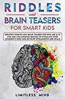 Riddles And Brain Teasers For Smart Kids: Greatest Riddles And Brain Teasers For Kids Age 8-12. Fun And Challenging Quizzes To Stimulate Your Children's Mind And Develop Intelligence And Skills